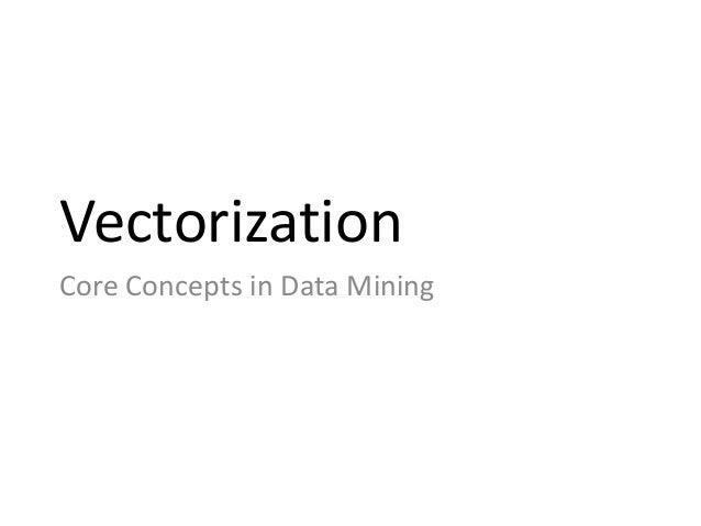 Vectorization  Core Concepts in Data Mining