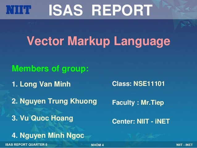 ISAS REPORT    Vector Markup LanguageMembers of group:1. Long Van Minh         Class: NSE111012. Nguyen Trung Khuong   Fac...