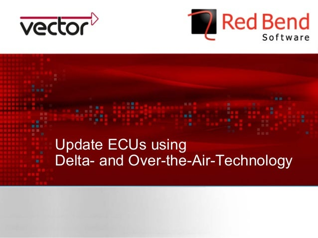 © 2014 Red Bend Software Vector Informatik GmbH Update ECUs using Delta- and Over-the-Air-Technology