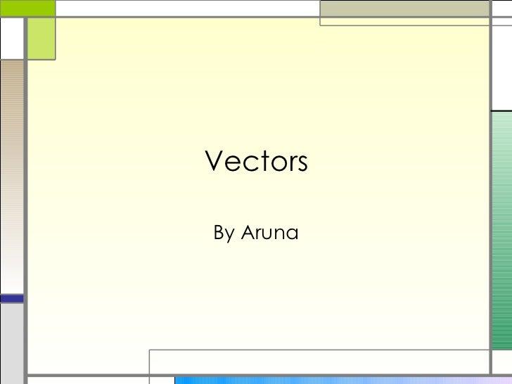 Vectors By Aruna