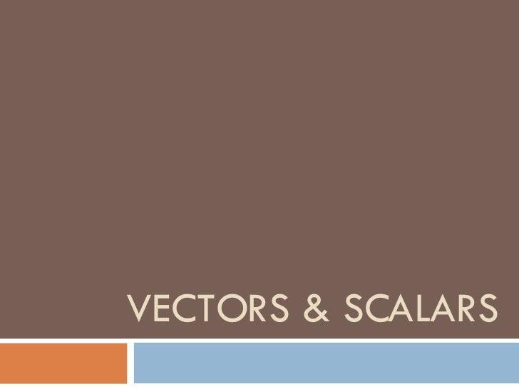 VECTORS & SCALARS