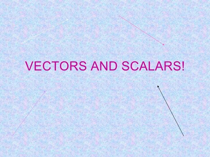 VECTORS AND SCALARS!