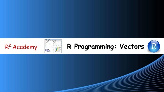 www.r-squared.in/git-hub R2 Academy R Programming: Vectors