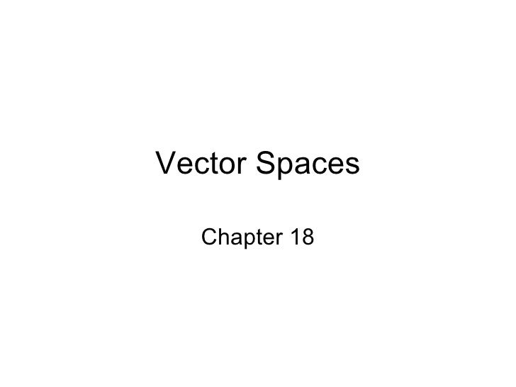 Vector Spaces Chapter 18