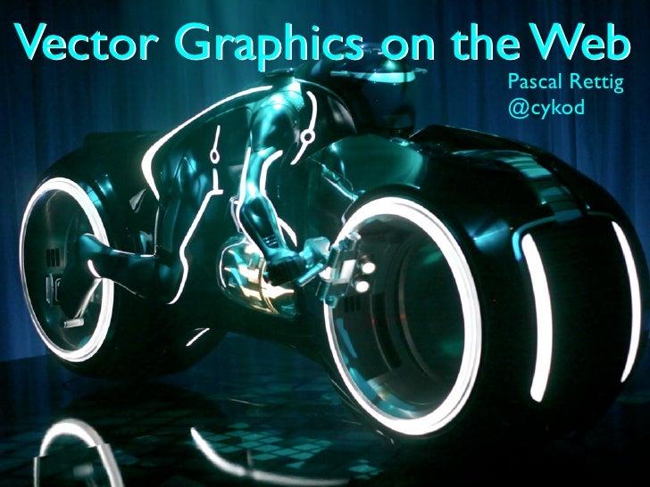 Vector Graphics on the Web                    Pascal Rettig                    @cykod