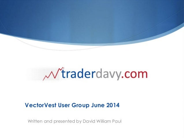 VectorVest User Group June 2014 Written and presented by David William Paul
