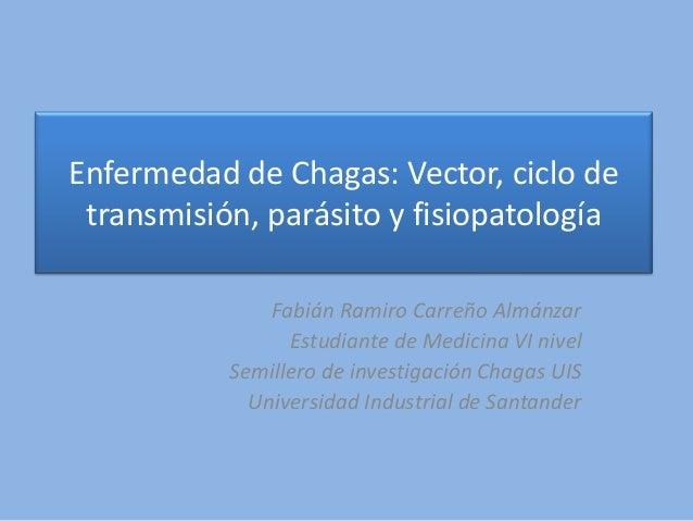 Enfermedad de Chagas: Vector, ciclo de transmisión, parásito y fisiopatología               Fabián Ramiro Carreño Almánzar...