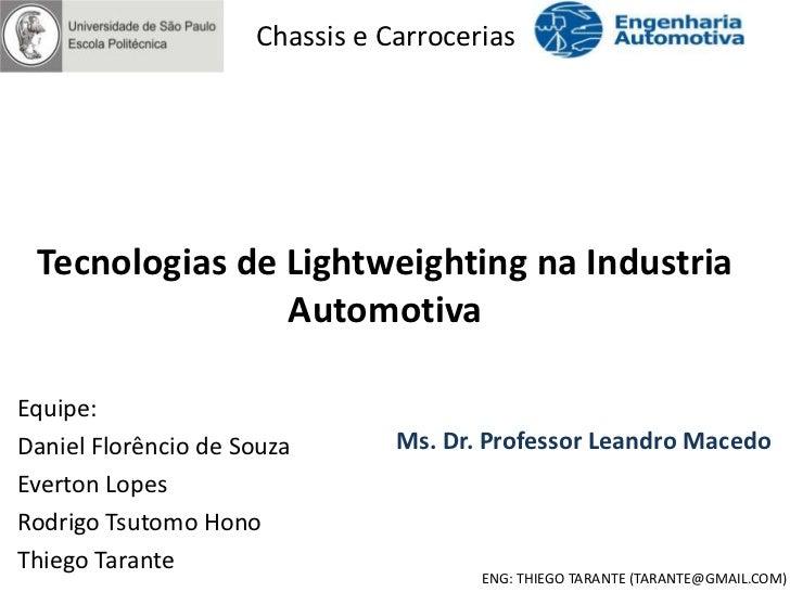 Chassis e Carrocerias Tecnologias de Lightweighting na Industria                AutomotivaEquipe:Daniel Florêncio de Souza...