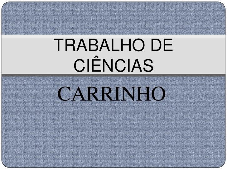 TRABALHO DE  CIÊNCIASCARRINHO