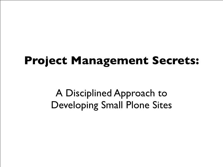 Project Management Secrets:       A Disciplined Approach to     Developing Small Plone Sites
