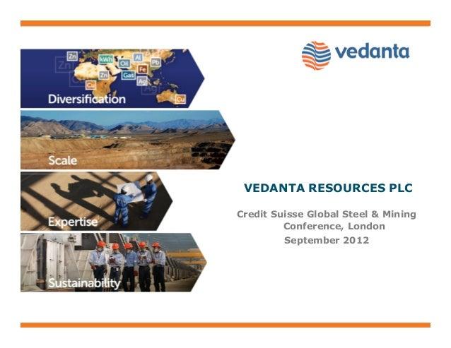 VEDANTA RESOURCES PLCCredit Suisse Global Steel & MiningConference, LondonSeptember 2012