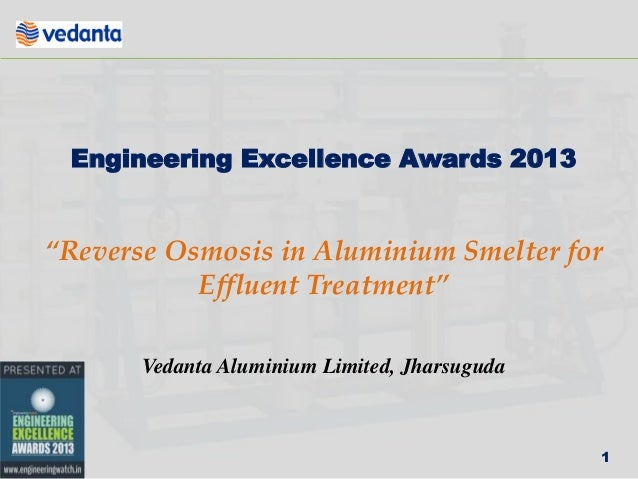 "Engineering Excellence Awards 2013  ""Reverse Osmosis in Aluminium Smelter for Effluent Treatment"" Vedanta Aluminium Limite..."