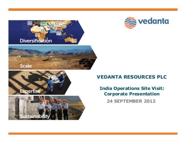 VEDANTA RESOURCES PLCIndia Operations Site Visit:Corporate Presentation24 SEPTEMBER 2012