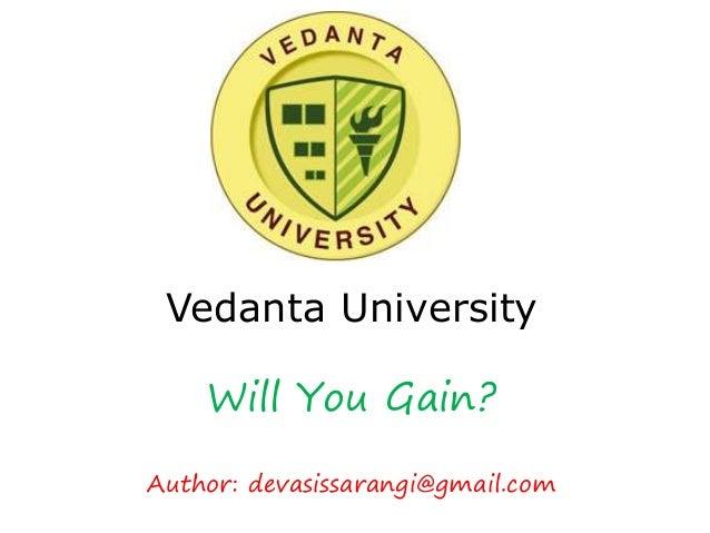 Vedanta University Will You Gain? Author: devasissarangi@gmail.com
