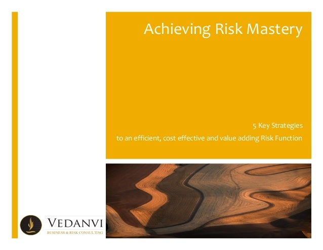 Achieving  Risk  Mastery      5  Key  Strategies   to  an  efficient,  cost  effective ...