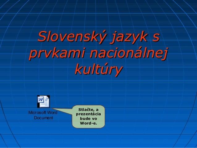 Slovenský jazyk sSlovenský jazyk s prvkami nacionálnejprvkami nacionálnej kultúrykultúry Stlačte, a prezentácia bude vo Wo...