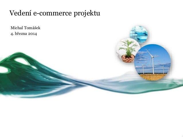 Vedení e-commerce projektu Michal Tomášek 4. března 2014