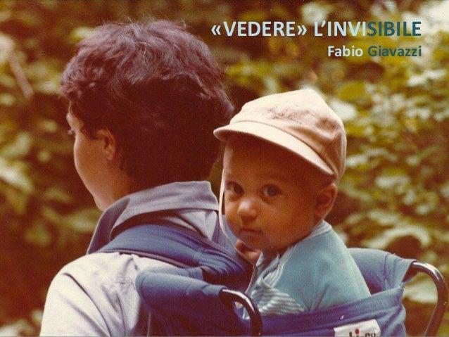 «VEDERE» L'INVISIBILE Fabio Giavazzi