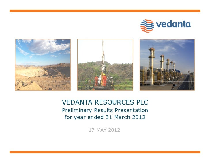 VEDANTA RESOURCES PLCPreliminary Results Presentation for year ended 31 March 2012         17 MAY 2012