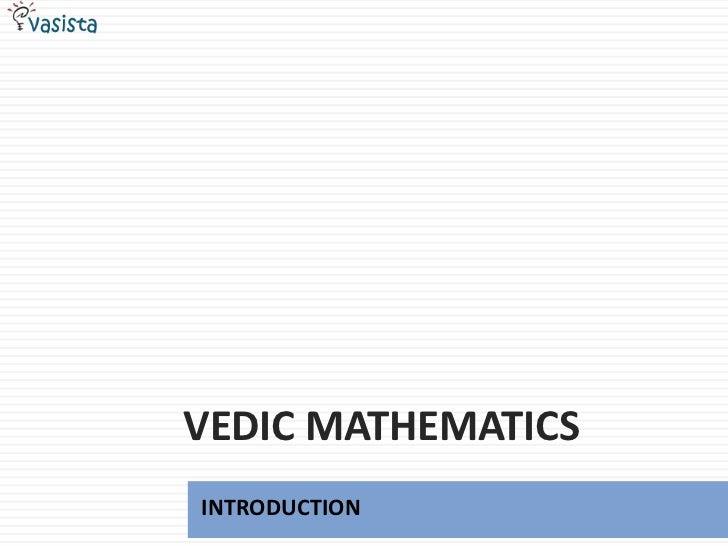 VEDIC MATHEMATICS<br />INTRODUCTION<br />