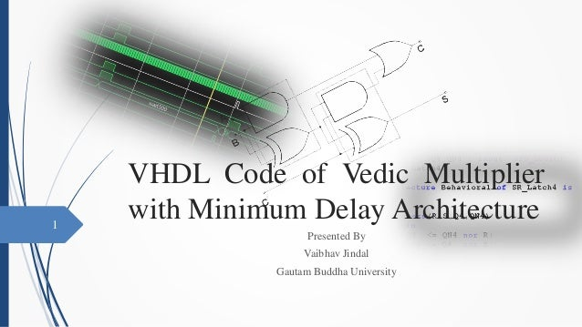 VHDL Code of Vedic Multiplier with Minimum Delay Architecture Presented By Vaibhav Jindal Gautam Buddha University 1