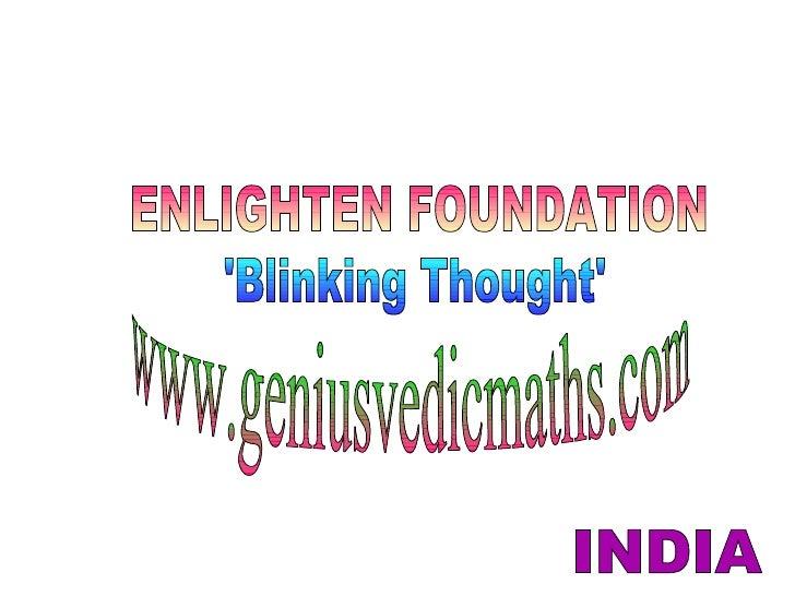 ENLIGHTEN FOUNDATION 'Blinking Thought' INDIA www.geniusvedicmaths.com