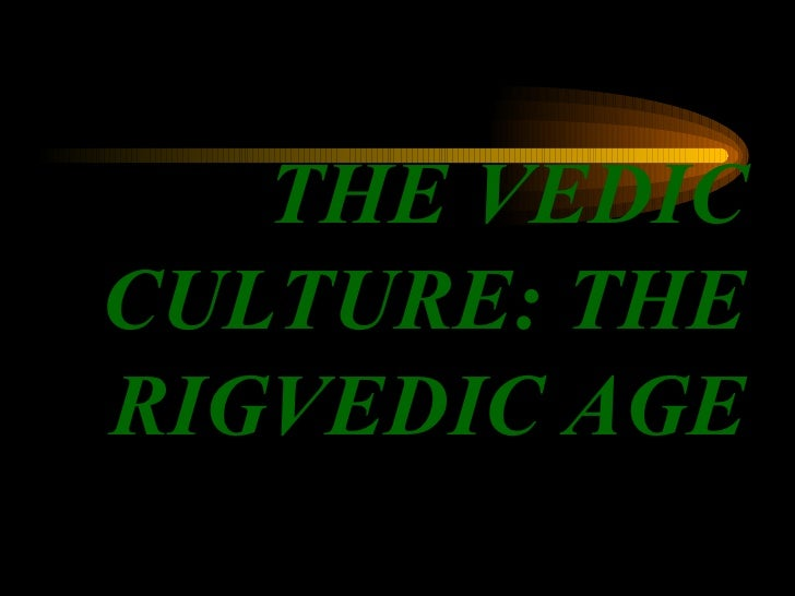 THE VEDIC CULTURE: THE RIGVEDIC AGE