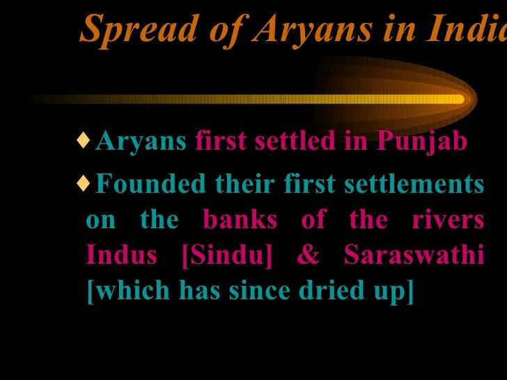 Spread of Aryans in India <ul><ul><ul><li>Aryans  first settled in Punjab </li></ul></ul></ul><ul><ul><ul><li>Founded thei...