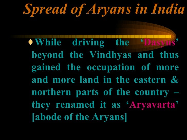 Spread of Aryans in India <ul><ul><ul><li>While driving the ' Dasyus ' beyond the Vindhyas and thus gained the occupation ...
