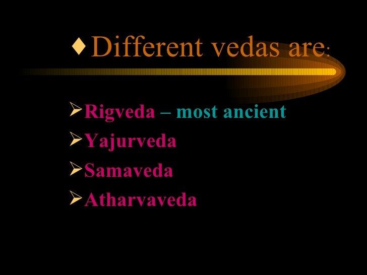 <ul><ul><ul><li>Different vedas are : </li></ul></ul></ul><ul><ul><ul><li>Rigveda  – most ancient </li></ul></ul></ul><ul>...