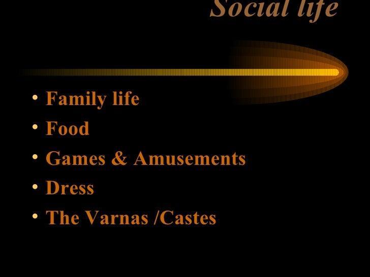 Social life <ul><li>Family life </li></ul><ul><li>Food </li></ul><ul><li>Games & Amusements </li></ul><ul><li>Dress </li><...