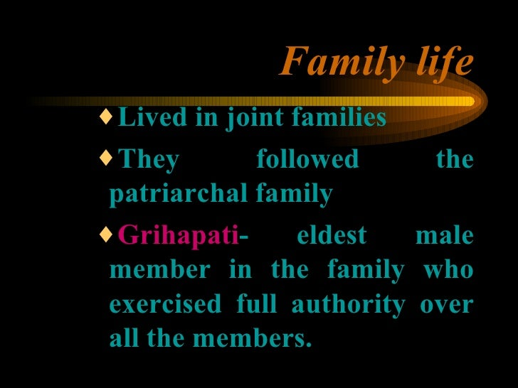Family life <ul><ul><ul><li>Lived in joint families </li></ul></ul></ul><ul><ul><ul><li>They followed the patriarchal fami...