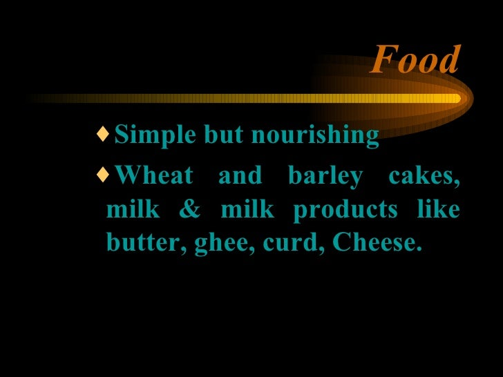 Food <ul><ul><ul><li>Simple but nourishing </li></ul></ul></ul><ul><ul><ul><li>Wheat and barley cakes, milk & milk product...