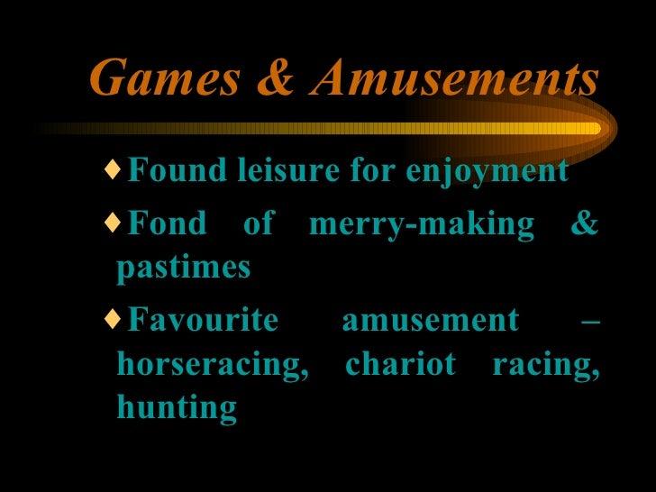Games & Amusements <ul><ul><ul><li>Found leisure for enjoyment </li></ul></ul></ul><ul><ul><ul><li>Fond of merry-making & ...