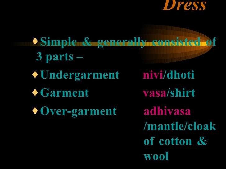 Dress <ul><ul><ul><li>Simple & generally consisted of 3 parts – </li></ul></ul></ul><ul><ul><ul><li>Undergarment   nivi /d...