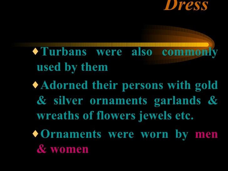 Dress <ul><ul><ul><li>Turbans were also commonly used by them </li></ul></ul></ul><ul><ul><ul><li>Adorned their persons wi...