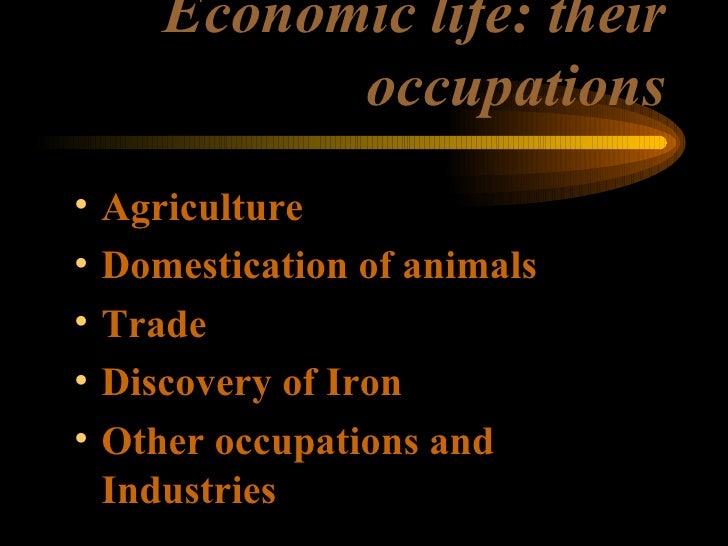 Economic life: their occupations <ul><li>Agriculture </li></ul><ul><li>Domestication of animals </li></ul><ul><li>Trade </...