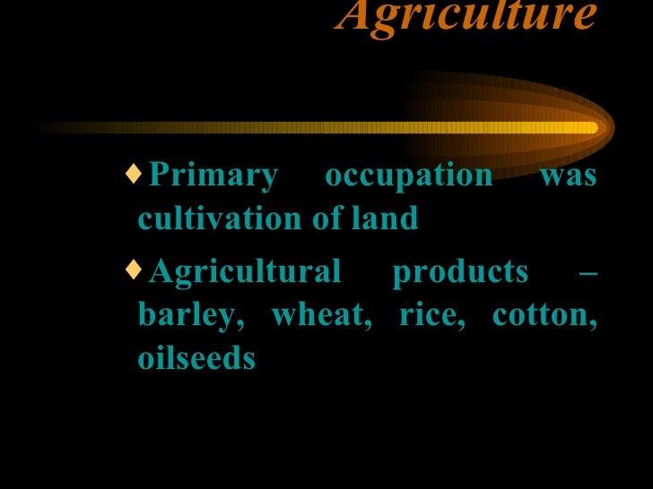 Agriculture <ul><ul><ul><li>Primary occupation was cultivation of land </li></ul></ul></ul><ul><ul><ul><li>Agricultural pr...