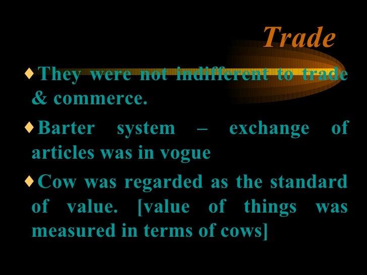 Trade <ul><ul><ul><li>They were not indifferent to trade & commerce.  </li></ul></ul></ul><ul><ul><ul><li>Barter system – ...