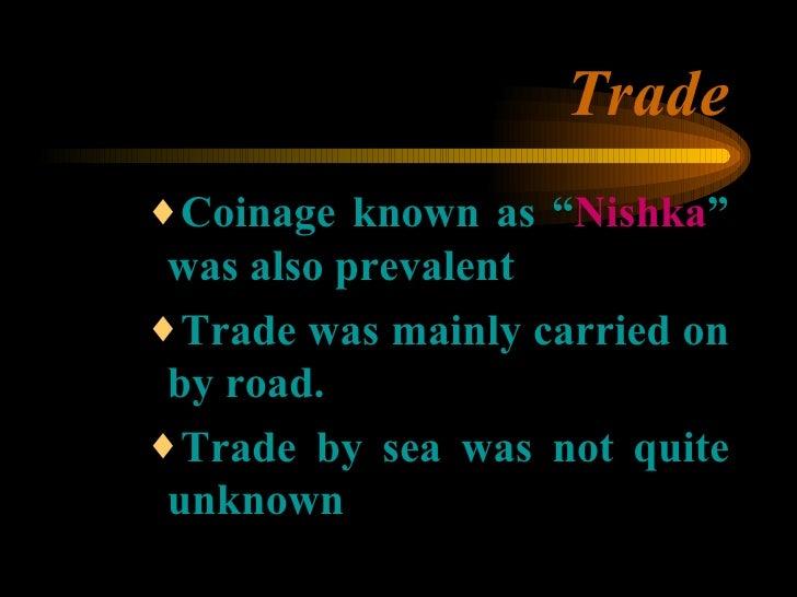 "Trade <ul><ul><ul><li>Coinage known as "" Nishka "" was also prevalent </li></ul></ul></ul><ul><ul><ul><li>Trade was mainly ..."