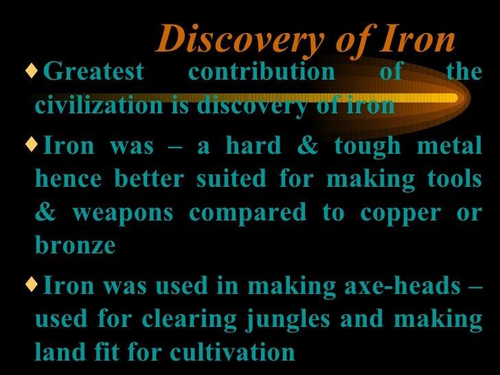 Discovery of Iron <ul><ul><ul><li>Greatest contribution of the civilization is discovery of iron </li></ul></ul></ul><ul><...