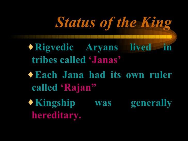 Status of the King <ul><ul><ul><li>Rigvedic Aryans lived in tribes called  'Janas' </li></ul></ul></ul><ul><ul><ul><li>Eac...