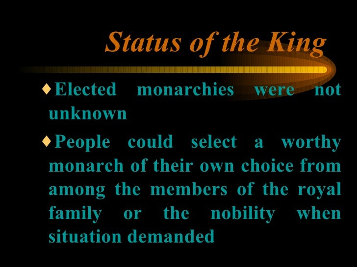 Status of the King <ul><ul><ul><li>Elected monarchies were not unknown </li></ul></ul></ul><ul><ul><ul><li>People could se...