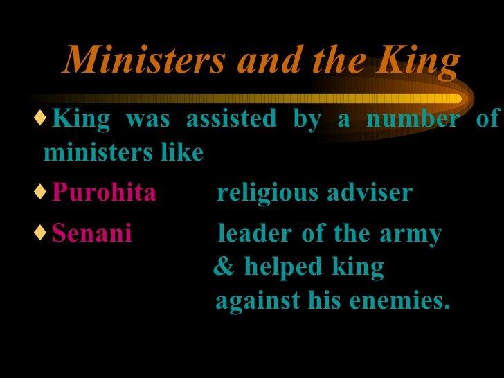 Ministers and the King <ul><ul><ul><li>King was assisted by a number of ministers like </li></ul></ul></ul><ul><ul><ul><li...