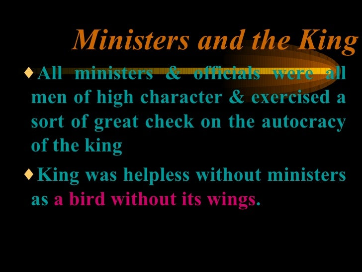 Ministers and the King <ul><ul><ul><li>All ministers & officials were all men of high character & exercised a sort of grea...