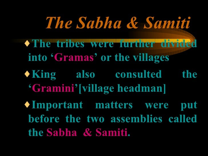 The Sabha & Samiti <ul><ul><ul><li>The tribes were further divided into ' Gramas ' or the villages </li></ul></ul></ul><ul...