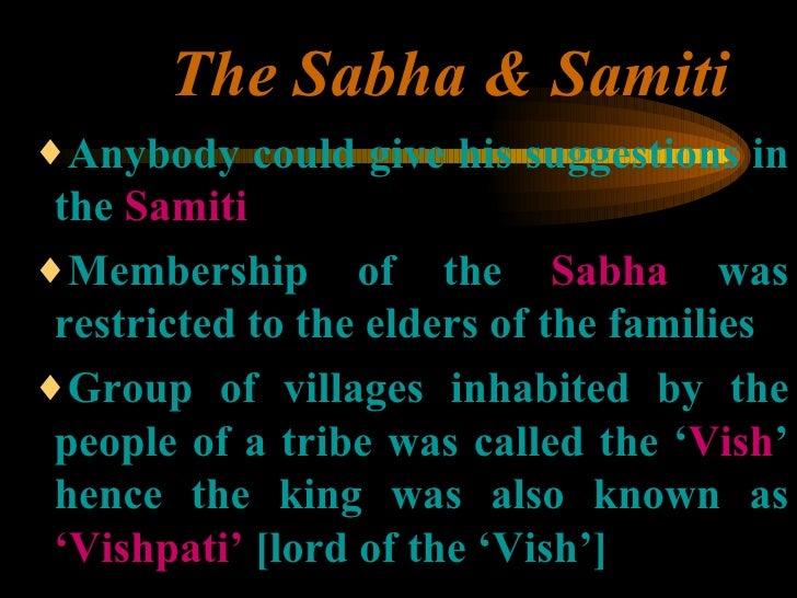 The Sabha & Samiti <ul><ul><ul><li>Anybody could give his suggestions in the  Samiti </li></ul></ul></ul><ul><ul><ul><li>M...
