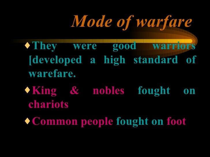 Mode of warfare <ul><ul><ul><li>They were good warriors [developed a high standard of warefare. </li></ul></ul></ul><ul><u...