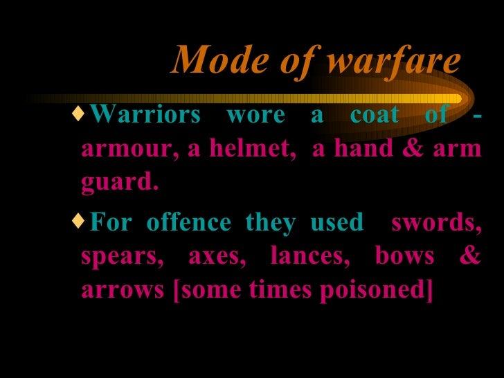 Mode of warfare <ul><ul><ul><li>Warriors wore a coat of -  armour, a helmet,  a hand & arm guard. </li></ul></ul></ul><ul>...