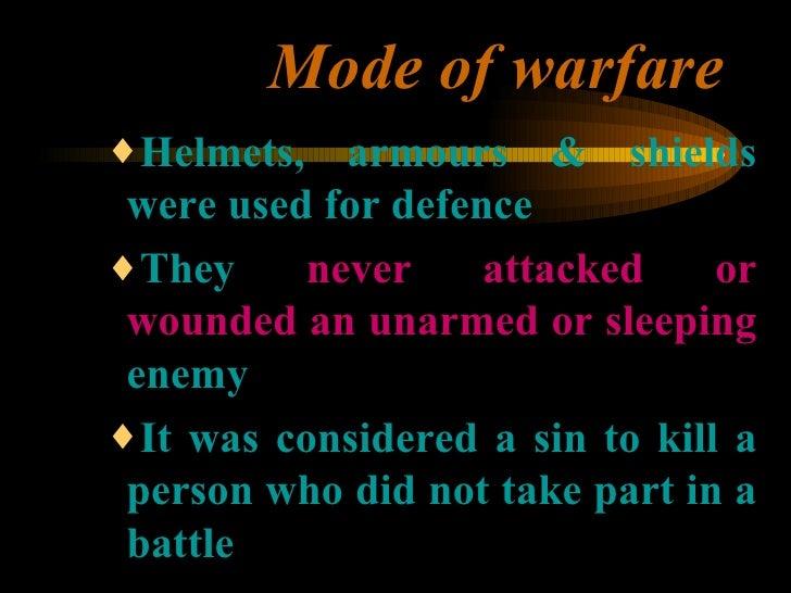 Mode of warfare <ul><ul><ul><li>Helmets, armours & shields were used for defence </li></ul></ul></ul><ul><ul><ul><li>They ...